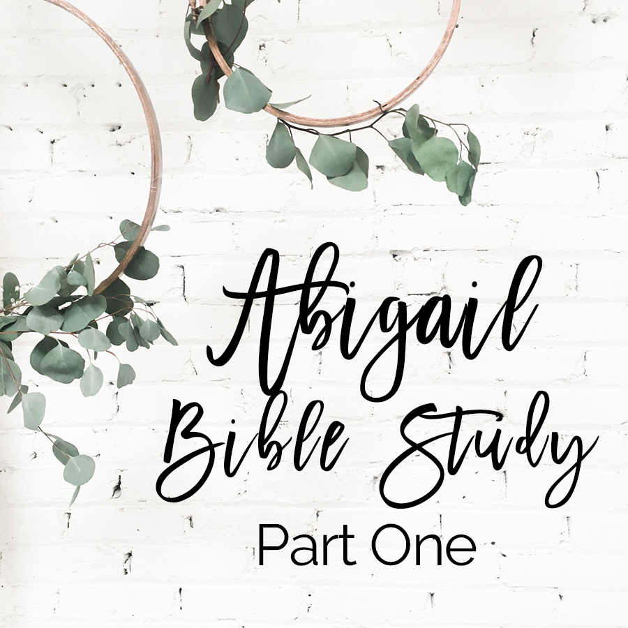 Bible Study- Abigail Part 1